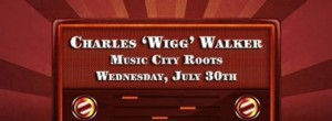 Charles 'Wigg' Walker, live at Music City Roots, Wednesday, July 30th